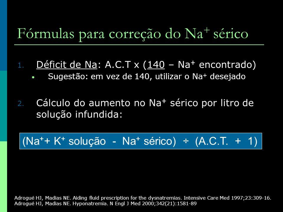 Fórmulas para correção do Na + sérico 1. Déficit de Na: A.C.T x (140 – Na + encontrado) Sugestão: em vez de 140, utilizar o Na + desejado 2. Cálculo d