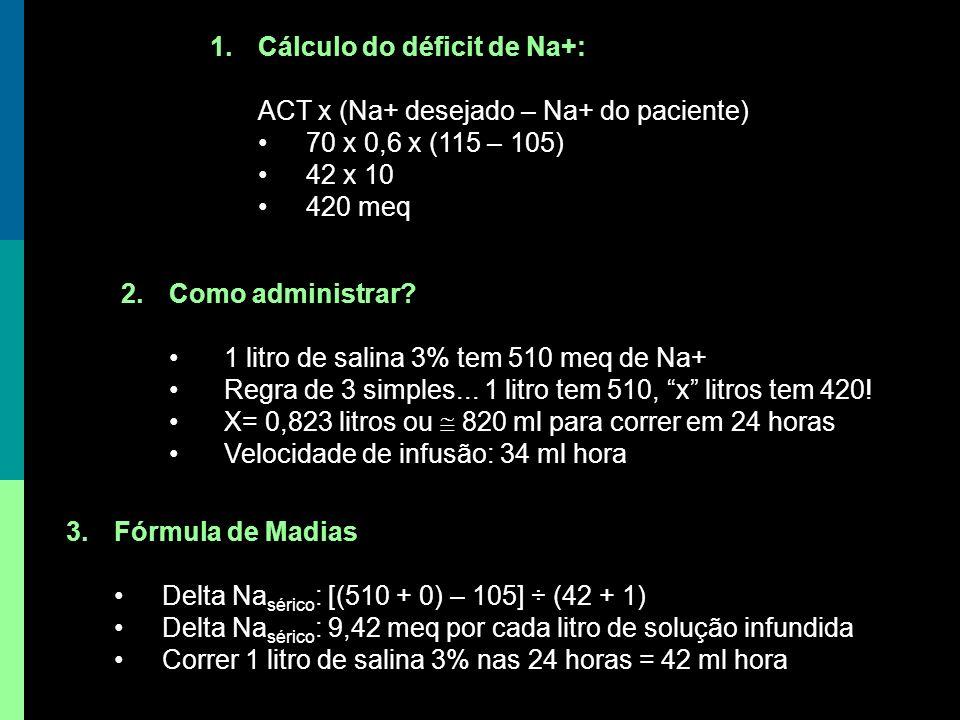 3.Fórmula de Madias Delta Na sérico : [(510 + 0) – 105] ÷ (42 + 1) Delta Na sérico : 9,42 meq por cada litro de solução infundida Correr 1 litro de sa