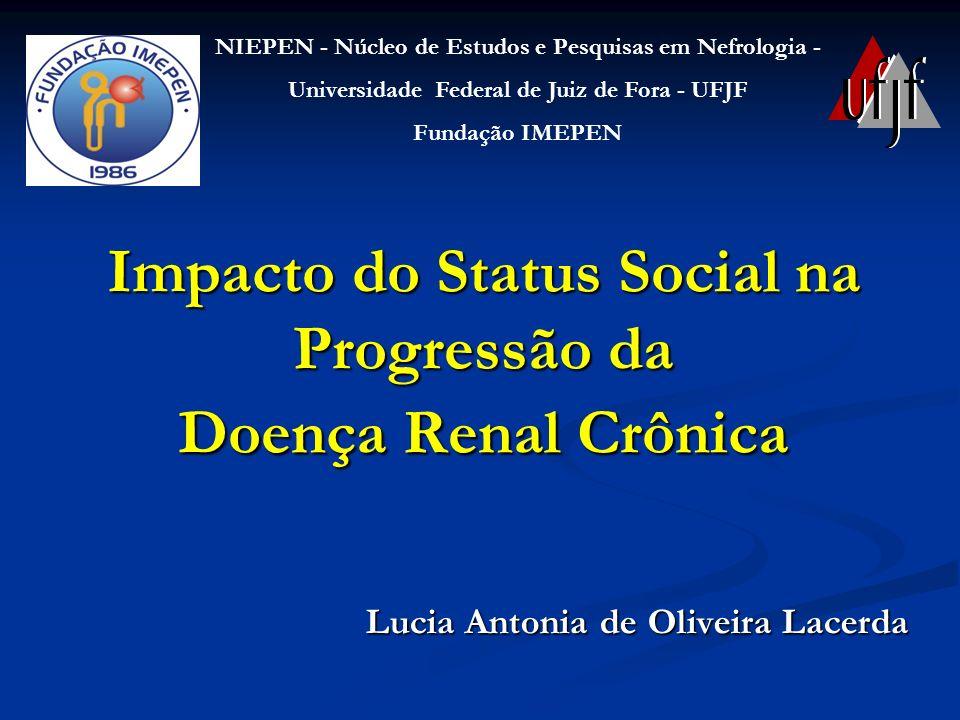 Impacto do Status Social na Progressão da Doença Renal Crônica Lucia Antonia de Oliveira Lacerda NIEPEN - Núcleo de Estudos e Pesquisas em Nefrologia