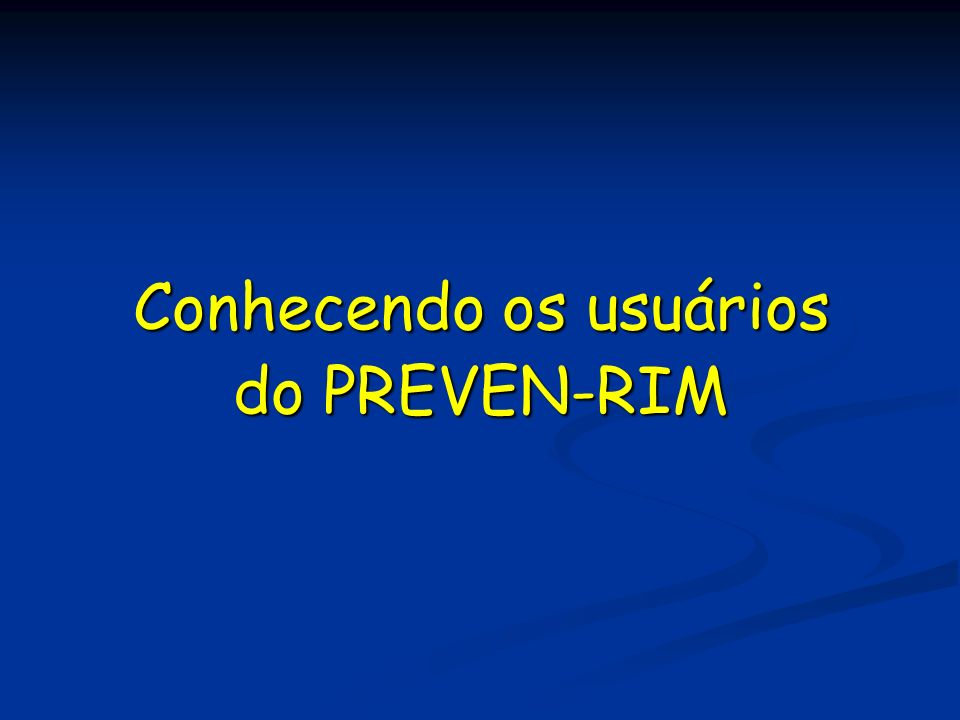 Conhecendo os usuários do PREVEN-RIM