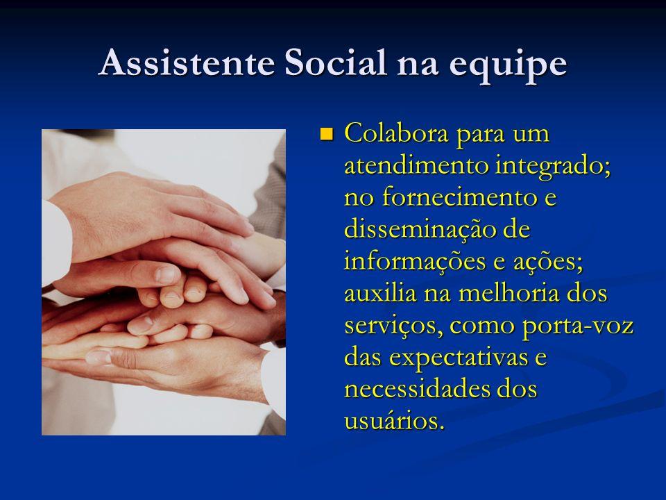 Assistente Social na equipe Colabora para um atendimento integrado; no fornecimento e disseminação de informações e ações; auxilia na melhoria dos ser