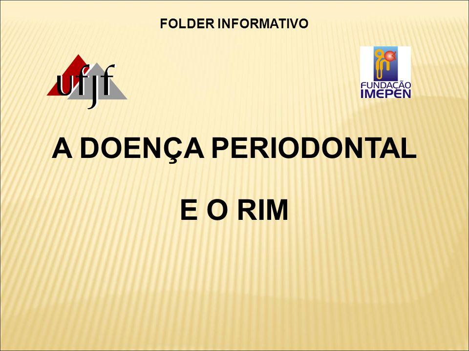 A DOENÇA PERIODONTAL E O RIM FOLDER INFORMATIVO