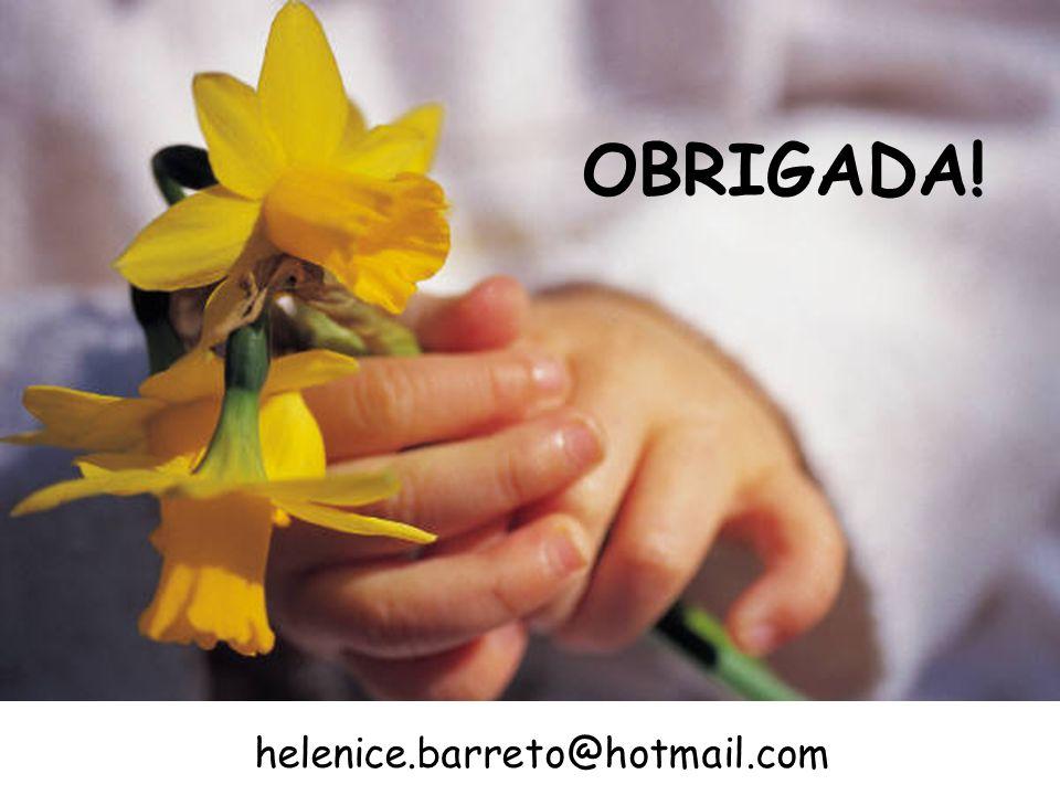 OBRIGADA! helenice.barreto@hotmail.com