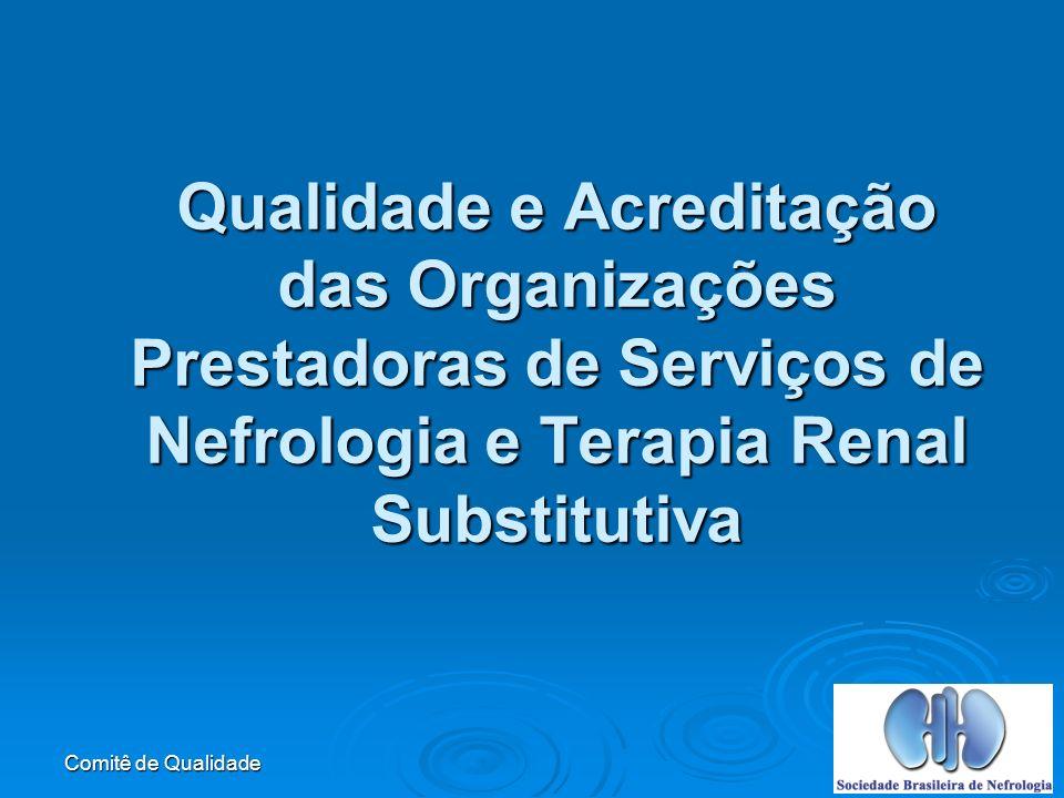 Comitê de Qualidade Comitê de Qualidade SBN ANVISA – AGÊNCIA NACIONAL DE VIGILÂNCIA SANITÁRIA Parceria ONA – ORGANIZAÇÃO NACIONAL DE ACREDITAÇÃO (2002) SBN – SOCIEDADE BRASILEIRA DE NEFROLOGIA (2002) SBN – SOCIEDADE BRASILEIRA DE NEFROLOGIA
