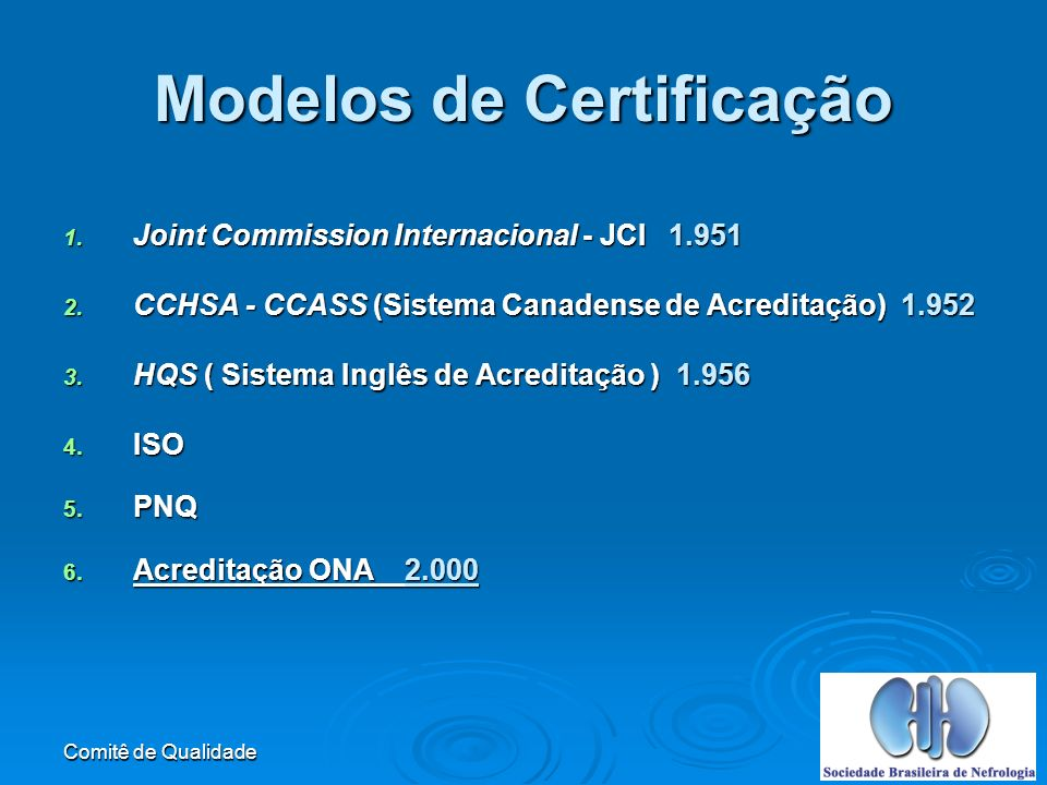 Comitê de Qualidade Modelos de Certificação 1.Joint Commission Internacional - JCI 1.951 2.