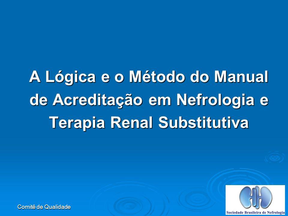 Comitê de Qualidade A Lógica e o Método do Manual de Acreditação em Nefrologia e Terapia Renal Substitutiva