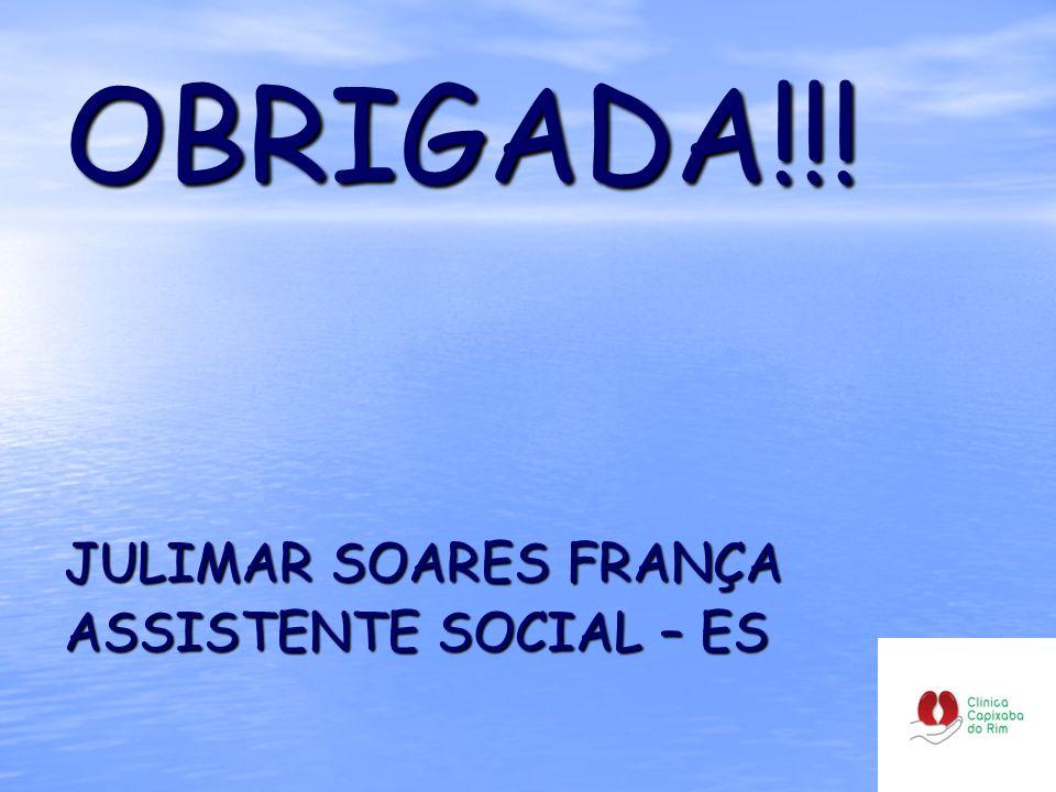 OBRIGADA!!! JULIMAR SOARES FRANÇA ASSISTENTE SOCIAL – ES