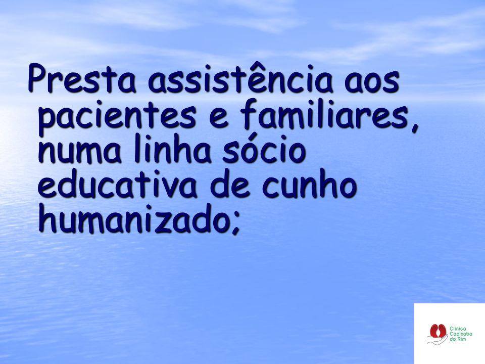 Presta assistência aos pacientes e familiares, numa linha sócio educativa de cunho humanizado; Presta assistência aos pacientes e familiares, numa lin