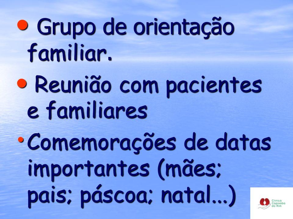 Grupo de orientação familiar. Grupo de orientação familiar. Reunião com pacientes e familiares Reunião com pacientes e familiares Comemorações de data