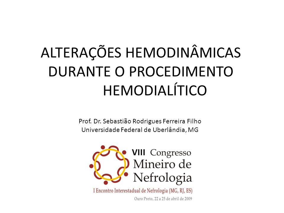 ALTERAÇÕES HEMODINÂMICAS DURANTE O PROCEDIMENTO HEMODIALÍTICO Prof. Dr. Sebastião Rodrigues Ferreira Filho Universidade Federal de Uberlândia, MG VIII