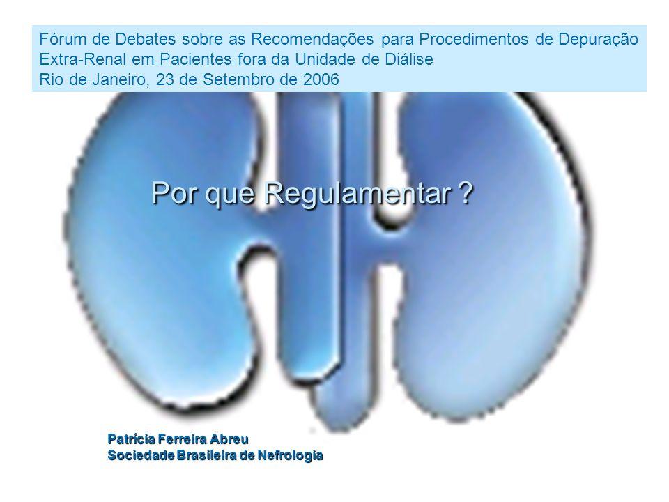 Por que Regulamentar ? Patrícia Ferreira Abreu Sociedade Brasileira de Nefrologia Fórum de Debates sobre as Recomendações para Procedimentos de Depura