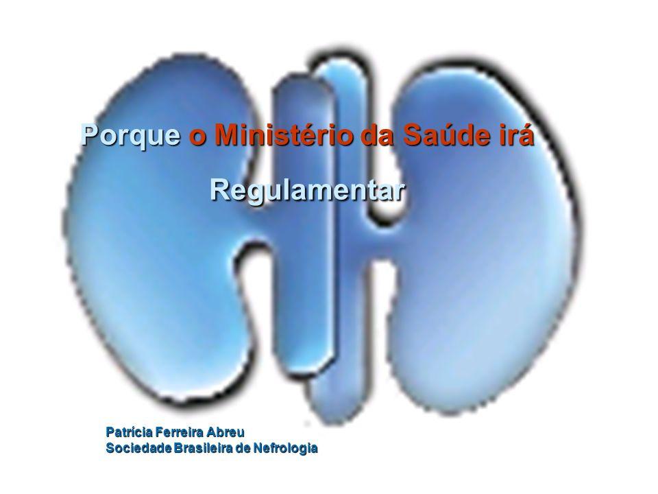 Porque o Ministério da Saúde irá Regulamentar Patrícia Ferreira Abreu Sociedade Brasileira de Nefrologia