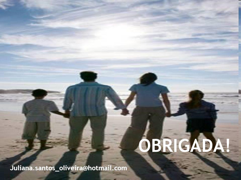 OBRIGADA! Juliana.santos_oliveira@hotmail.com