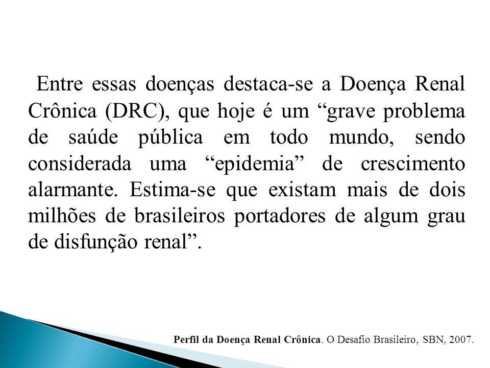 Entre essas doenças destaca-se a Doença Renal Crônica (DRC), que hoje é um grave problema de saúde pública em todo mundo, sendo considerada uma epidem