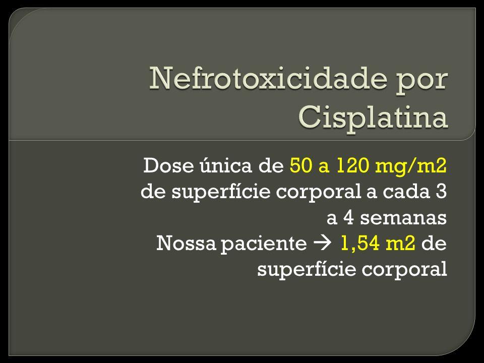 Dose única de 50 a 120 mg/m2 de superfície corporal a cada 3 a 4 semanas Nossa paciente 1,54 m2 de superfície corporal