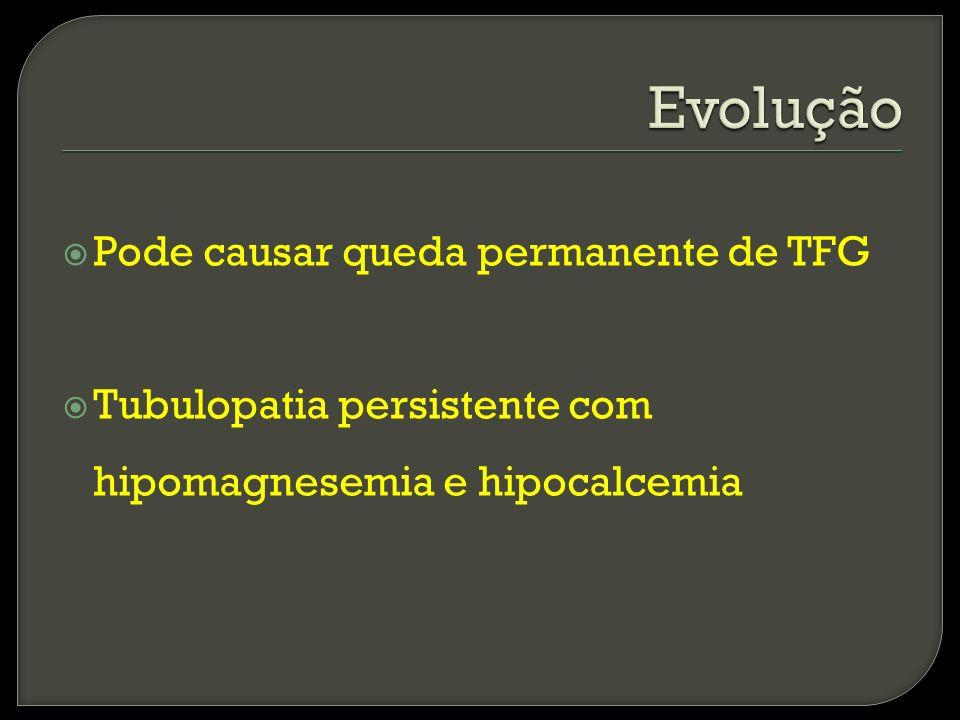 Pode causar queda permanente de TFG Tubulopatia persistente com hipomagnesemia e hipocalcemia
