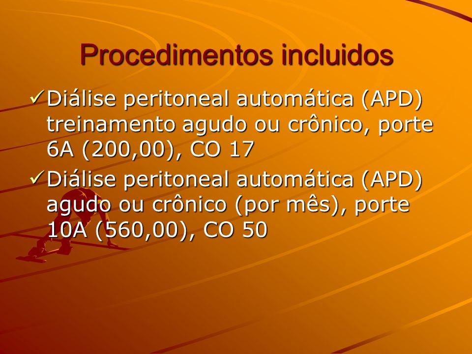 Procedimentos incluidos Diálise peritoneal automática (APD) treinamento agudo ou crônico, porte 6A (200,00), CO 17 Diálise peritoneal automática (APD) treinamento agudo ou crônico, porte 6A (200,00), CO 17 Diálise peritoneal automática (APD) agudo ou crônico (por mês), porte 10A (560,00), CO 50 Diálise peritoneal automática (APD) agudo ou crônico (por mês), porte 10A (560,00), CO 50