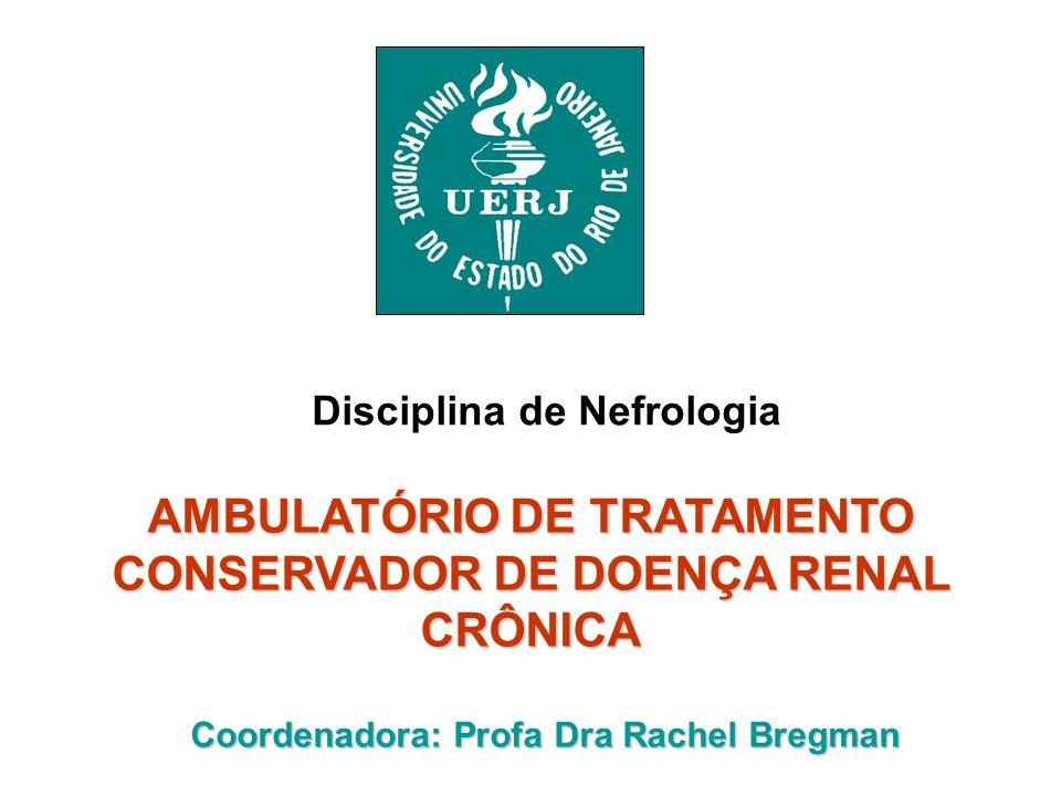AMBULATÓRIO DE TRATAMENTO CONSERVADOR DE DOENÇA RENAL CRÔNICA Disciplina de Nefrologia Coordenadora: Profa Dra Rachel Bregman