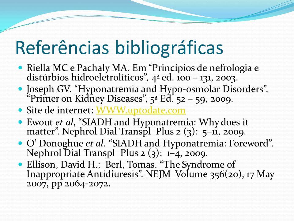 Referências bibliográficas Riella MC e Pachaly MA. Em Princípios de nefrologia e distúrbios hidroeletrolíticos, 4ª ed. 100 – 131, 2003. Joseph GV. Hyp