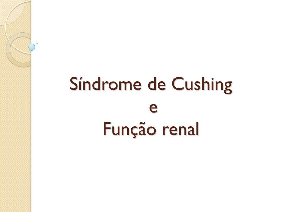 Introdução A síndrome de Cushing pode afetar o desenvolvimento e a função renal, tanto no feto quanto no adulto.