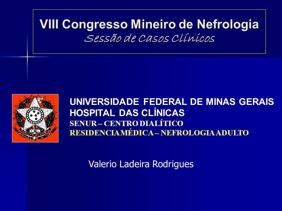 VIII Congresso Mineiro de Nefrologia Sessão de Casos Clínicos UNIVERSIDADE FEDERAL DE MINAS GERAIS HOSPITAL DAS CLÍNICAS SENUR – CENTRO DIALÍTICO RESI