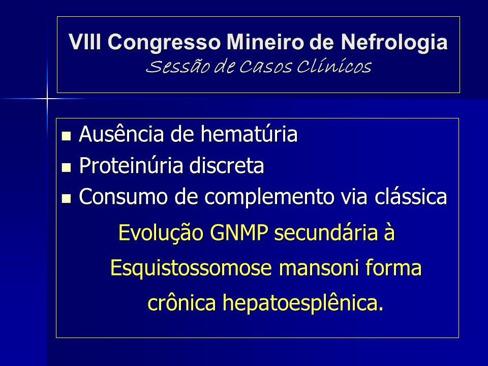 VIII Congresso Mineiro de Nefrologia Sessão de Casos Clínicos Ausência de hematúria Ausência de hematúria Proteinúria discreta Proteinúria discreta Co
