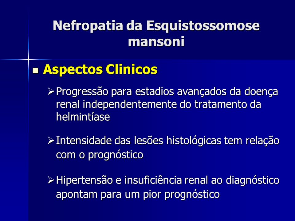 Nefropatia da Esquistossomose mansoni Aspectos Clinicos Aspectos Clinicos Progressão para estadios avançados da doença renal independentemente do trat