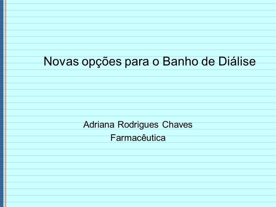 Novas opções para o Banho de Diálise Adriana Rodrigues Chaves Farmacêutica