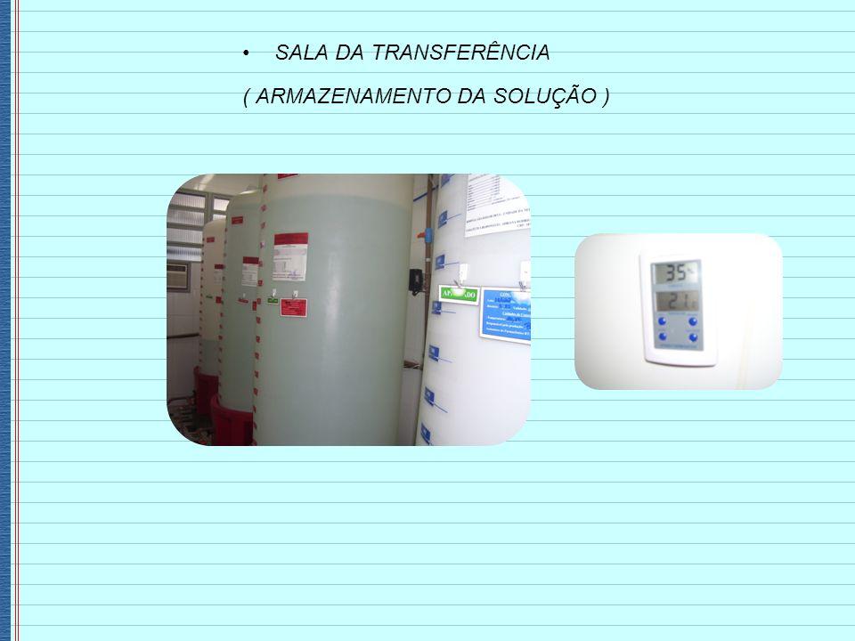 SALA DA TRANSFERÊNCIA ( ARMAZENAMENTO DA SOLUÇÃO )