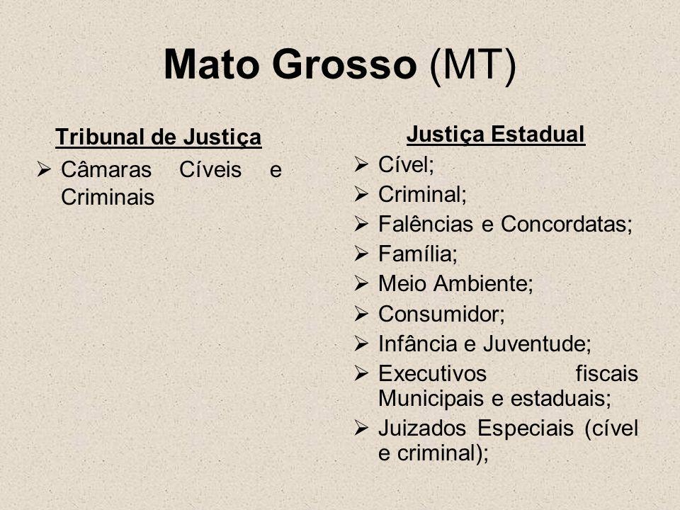 Mato Grosso (MT) Tribunal de Justiça Câmaras Cíveis e Criminais Justiça Estadual Cível; Criminal; Falências e Concordatas; Família; Meio Ambiente; Con
