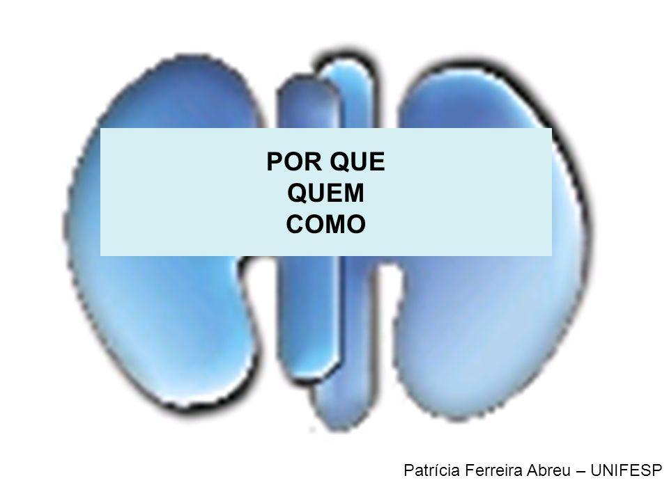 POR QUE QUEM COMO Patrícia Ferreira Abreu Secretaria Geral da Sociedade Brasileira de Nefrologia Patrícia Ferreira Abreu – UNIFESP