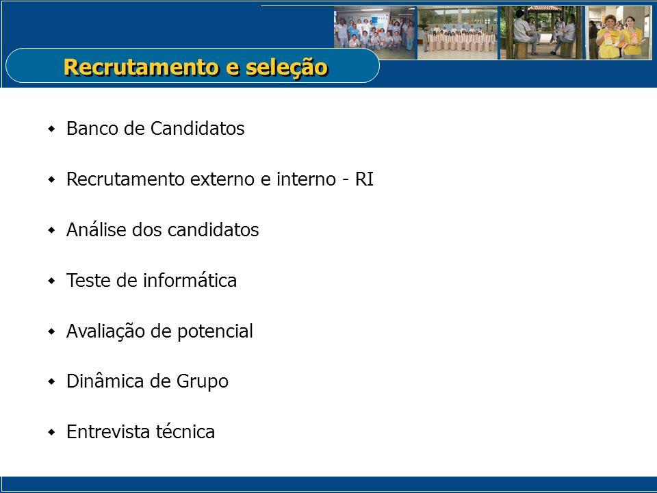 Banco de Candidatos Recrutamento externo e interno - RI Análise dos candidatos Teste de informática Avaliação de potencial Dinâmica de Grupo Entrevist