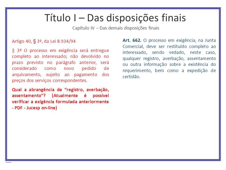 Título I – Das disposições finais Capítulo IV – Das demais disposições finais Artigo 40, § 3º, da Lei 8.934/94 § 3º O processo em exigência será entre