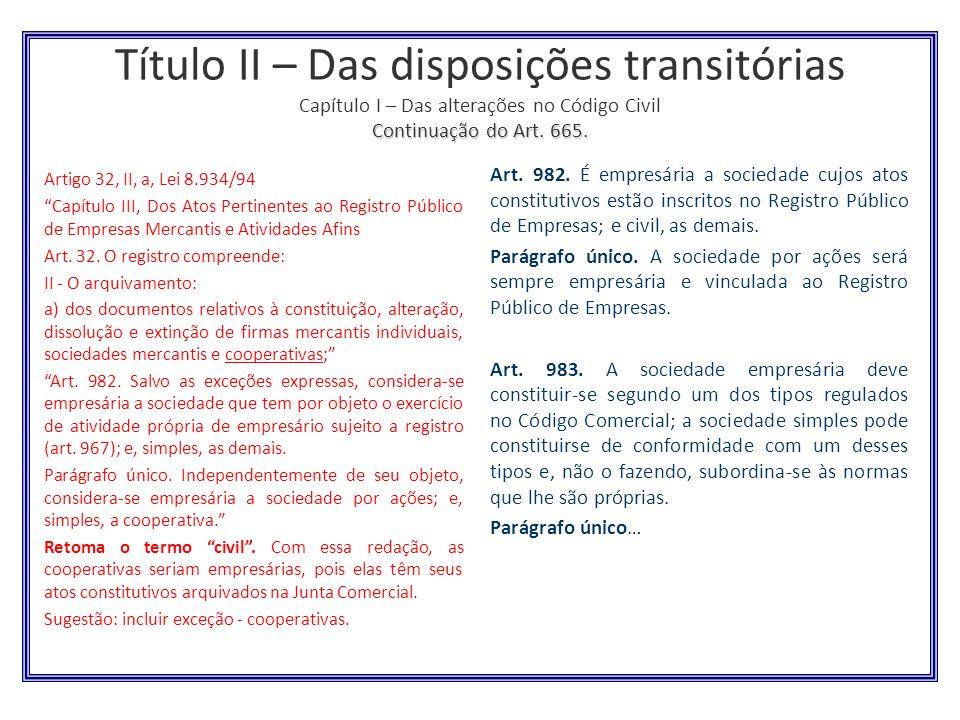 Continuação do Art. 665. Título II – Das disposições transitórias Capítulo I – Das alterações no Código Civil Continuação do Art. 665. Artigo 32, II,