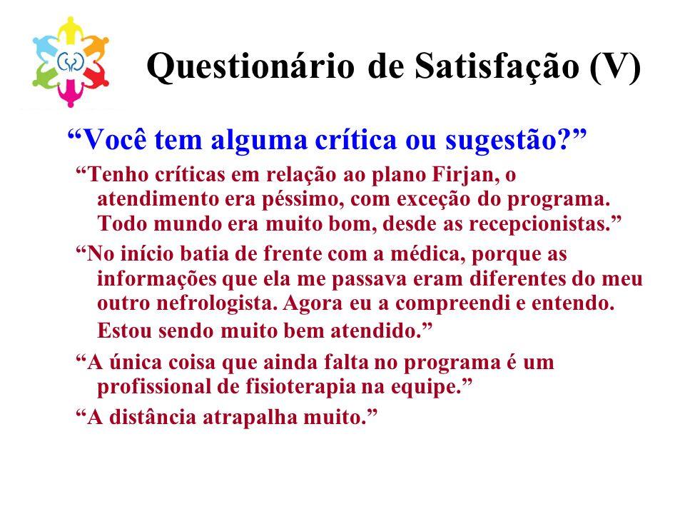 Questionário de Satisfação (V) Você tem alguma crítica ou sugestão? Tenho críticas em relação ao plano Firjan, o atendimento era péssimo, com exceção