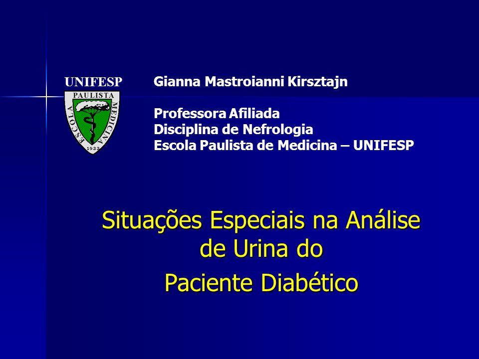 Situações Especiais na Análise de Urina do Paciente Diabético UNIFESP Gianna Mastroianni Kirsztajn Professora Afiliada Disciplina de Nefrologia Escola