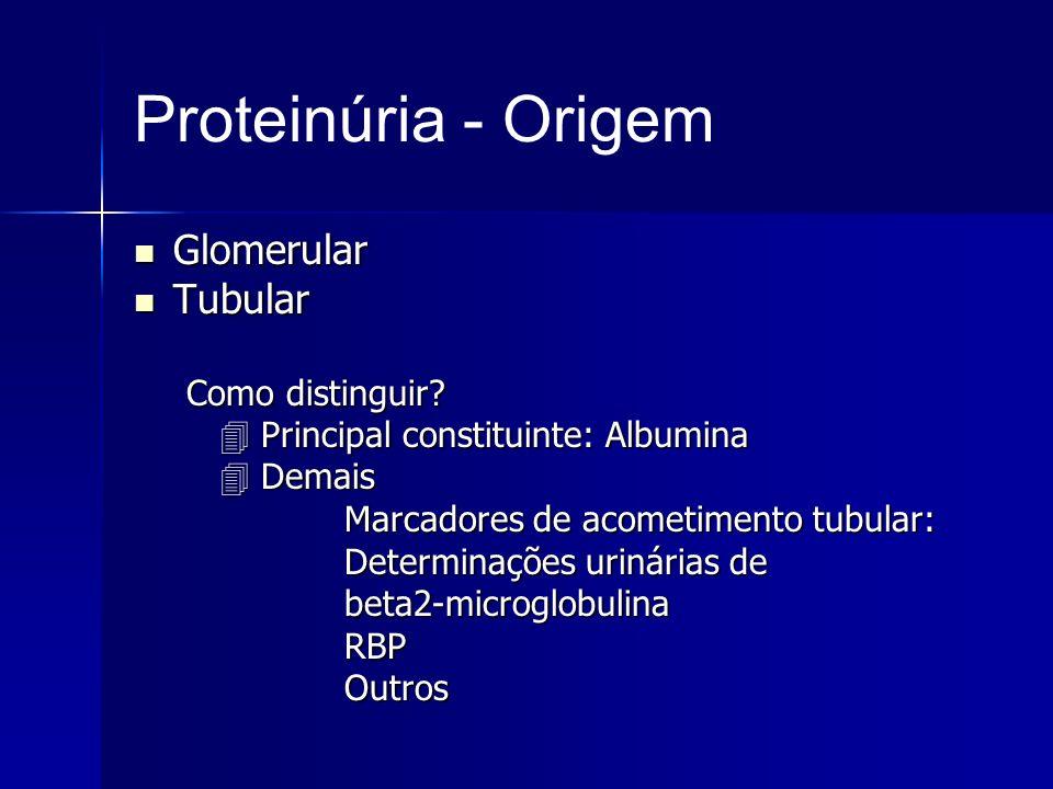 Proteinúria - Origem Glomerular Glomerular Tubular Tubular Como distinguir? Principal constituinte: Albumina Principal constituinte: Albumina Demais D