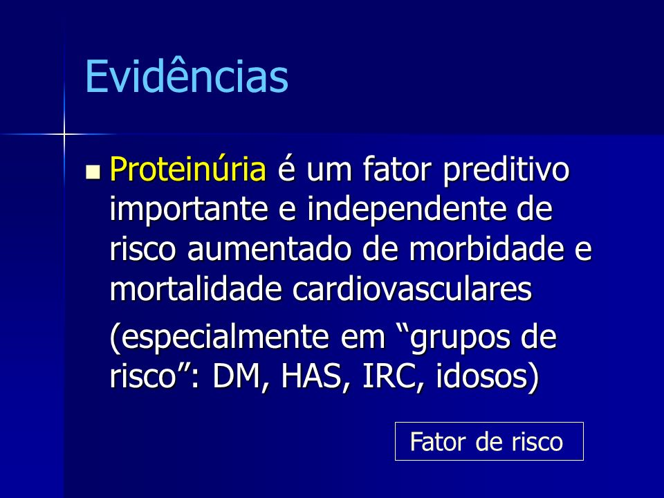 Evidências Proteinúria é um fator preditivo importante e independente de risco aumentado de morbidade e mortalidade cardiovasculares Proteinúria é um