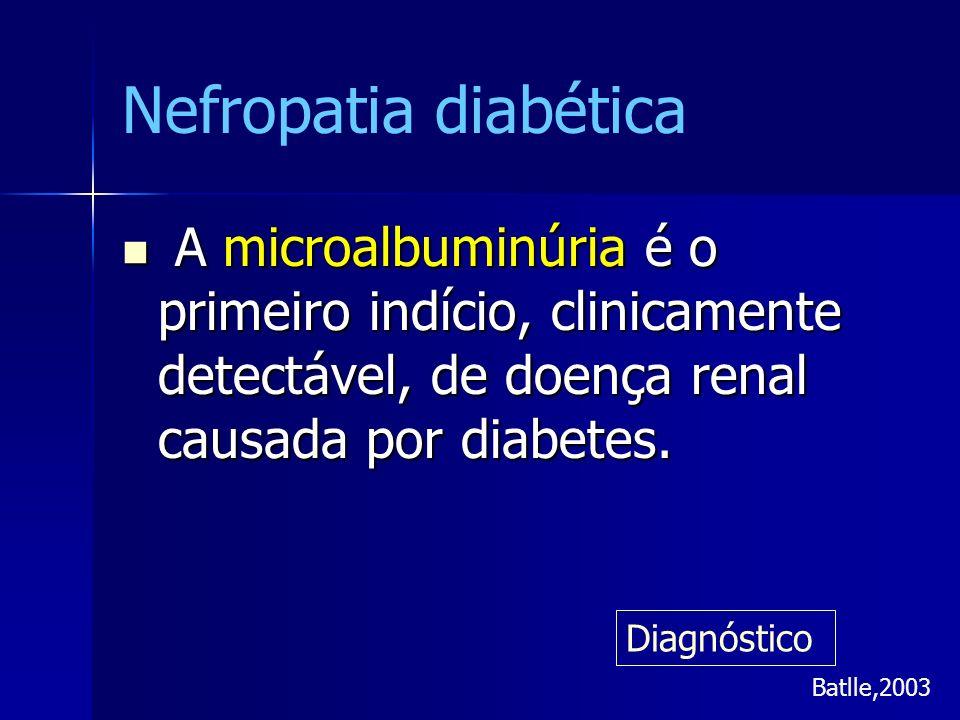 Nefropatia diabética A microalbuminúria é o primeiro indício, clinicamente detectável, de doença renal causada por diabetes. A microalbuminúria é o pr