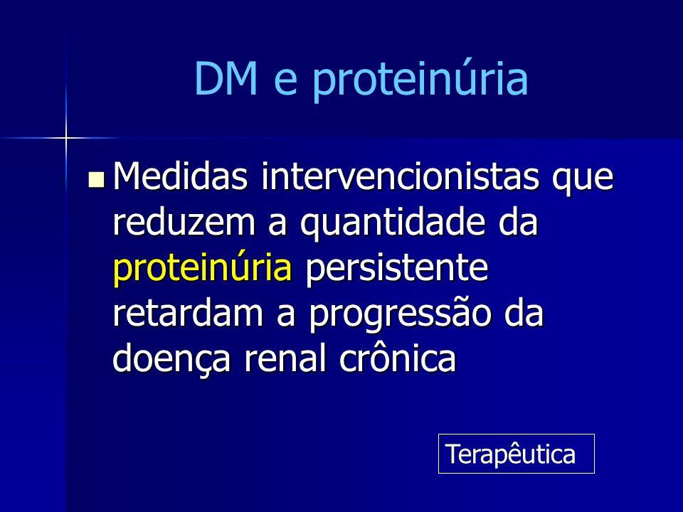 Medidas intervencionistas que reduzem a quantidade da proteinúria persistente retardam a progressão da doença renal crônica Medidas intervencionistas