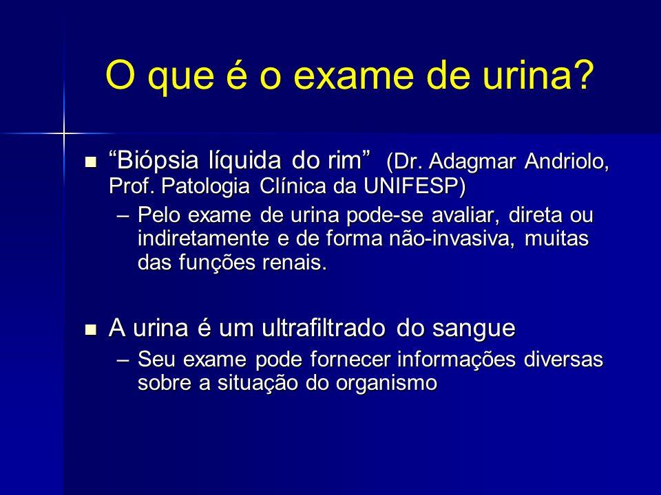 O que é o exame de urina? Biópsia líquida do rim (Dr. Adagmar Andriolo, Prof. Patologia Clínica da UNIFESP) Biópsia líquida do rim (Dr. Adagmar Andrio