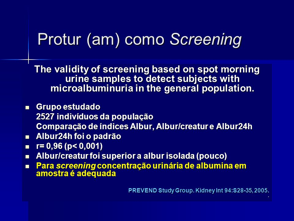 Protur (am) como Screening The validity of screening based on spot morning urine samples to detect subjects with microalbuminuria in the general population.