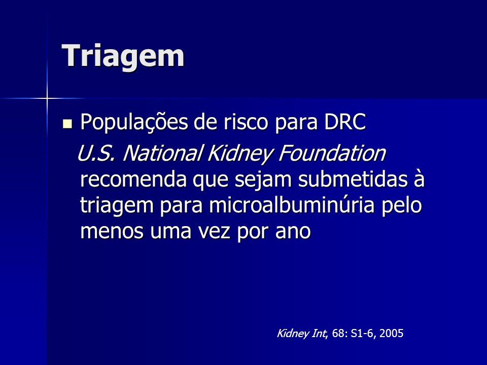 Triagem Populações de risco para DRC Populações de risco para DRC U.S. National Kidney Foundation recomenda que sejam submetidas à triagem para microa