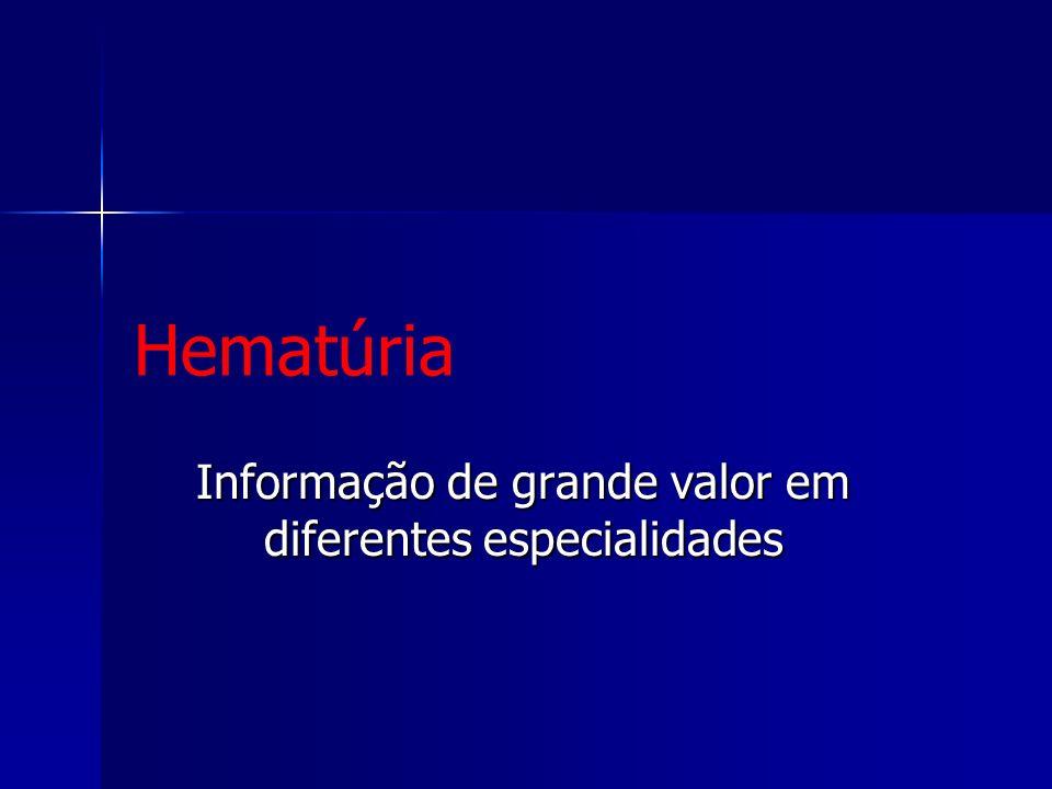 Hematúria Informação de grande valor em diferentes especialidades