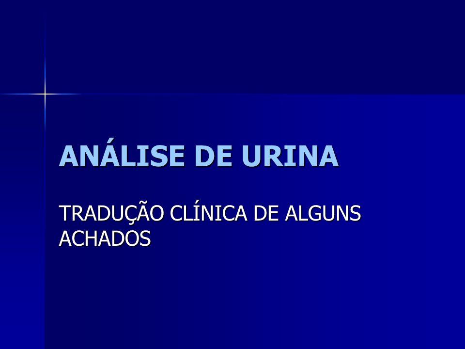 ANÁLISE DE URINA TRADUÇÃO CLÍNICA DE ALGUNS ACHADOS