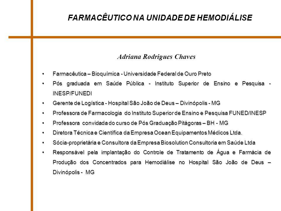 FARMACÊUTICO NA UNIDADE DE HEMODIÁLISE Adriana Rodrigues Chaves Farmacêutica – Bioquímica - Universidade Federal de Ouro PretoFarmacêutica – Bioquímic