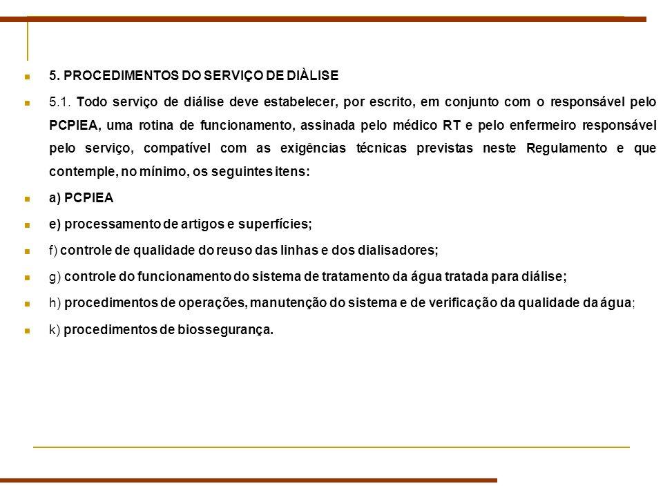 5. PROCEDIMENTOS DO SERVIÇO DE DIÀLISE 5.1. Todo serviço de diálise deve estabelecer, por escrito, em conjunto com o responsável pelo PCPIEA, uma roti