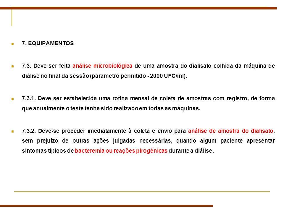 7. EQUIPAMENTOS 7.3. Deve ser feita análise microbiológica de uma amostra do dialisato colhida da máquina de diálise no final da sessão (parâmetro per