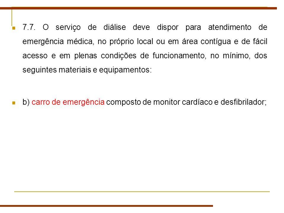 7.7. O serviço de diálise deve dispor para atendimento de emergência médica, no próprio local ou em área contígua e de fácil acesso e em plenas condiç