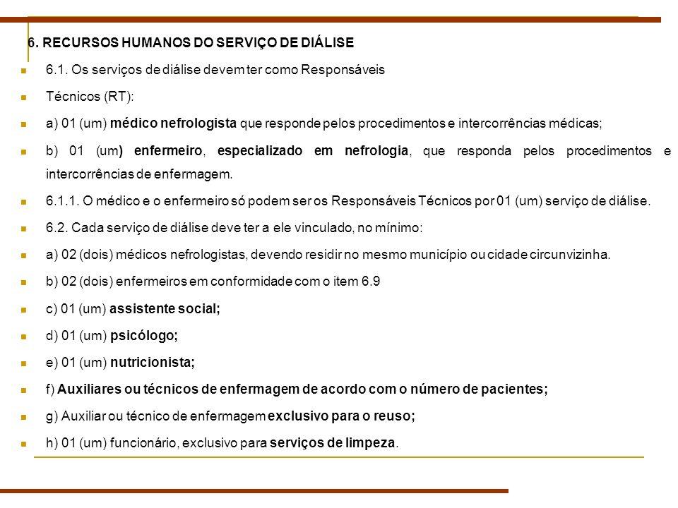 6. RECURSOS HUMANOS DO SERVIÇO DE DIÁLISE 6.1. Os serviços de diálise devem ter como Responsáveis Técnicos (RT): a) 01 (um) médico nefrologista que re